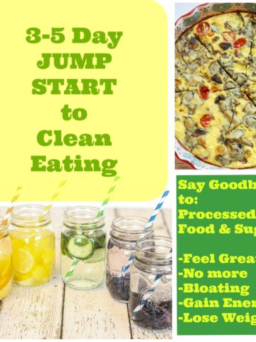 3-5 Days to JUMP START into Clean Eating! It's SO easy! Lose weight and feel great!