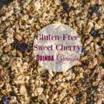 Sweet Cherry Quinoa Granola *Gluten & Wheat-Free*
