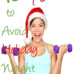 Top Ten Ways To Avoid Holiday Weight Gain