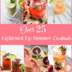 Over 25 Lightened Up Summer Cocktails