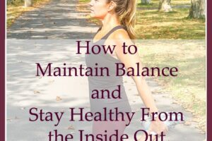 How to Maintain Balance and Stay Healthy From the Inside Out {Benefits of Probiotics}