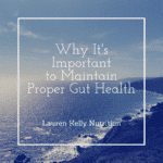 The Importance of Maintaining Proper Gut Health