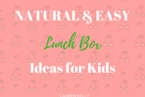 Natural and Easy Lunch Box Ideas for Kids
